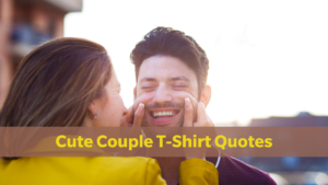 Cute Couple T-Shirt Quotes for Custom Tees