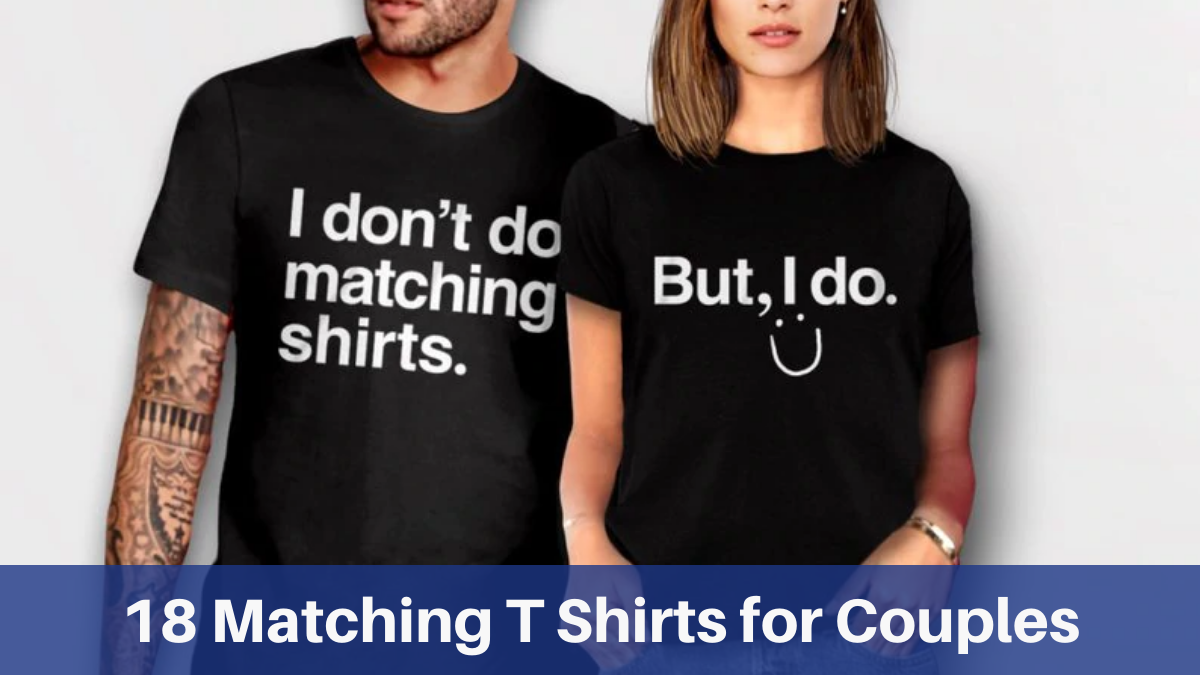 Flaunt Your Relationship with These Cute Matching T Shirts for Couples