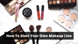 Here Is How To Start Your Own Makeup Line
