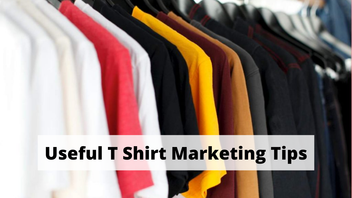 Useful T Shirt Marketing Tips