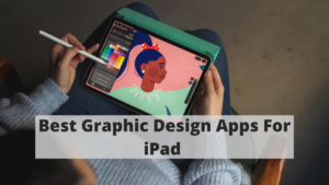 4 Best Graphic Design Apps For iPad in 2021