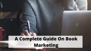 A Complete Guide On Book Marketing