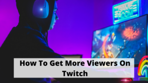 How To Get More Views On Twitch?